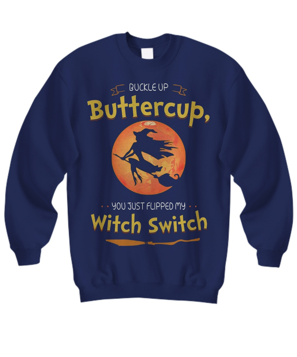 Buckle up buttercup you just flipped my witch switch Sweatshirt