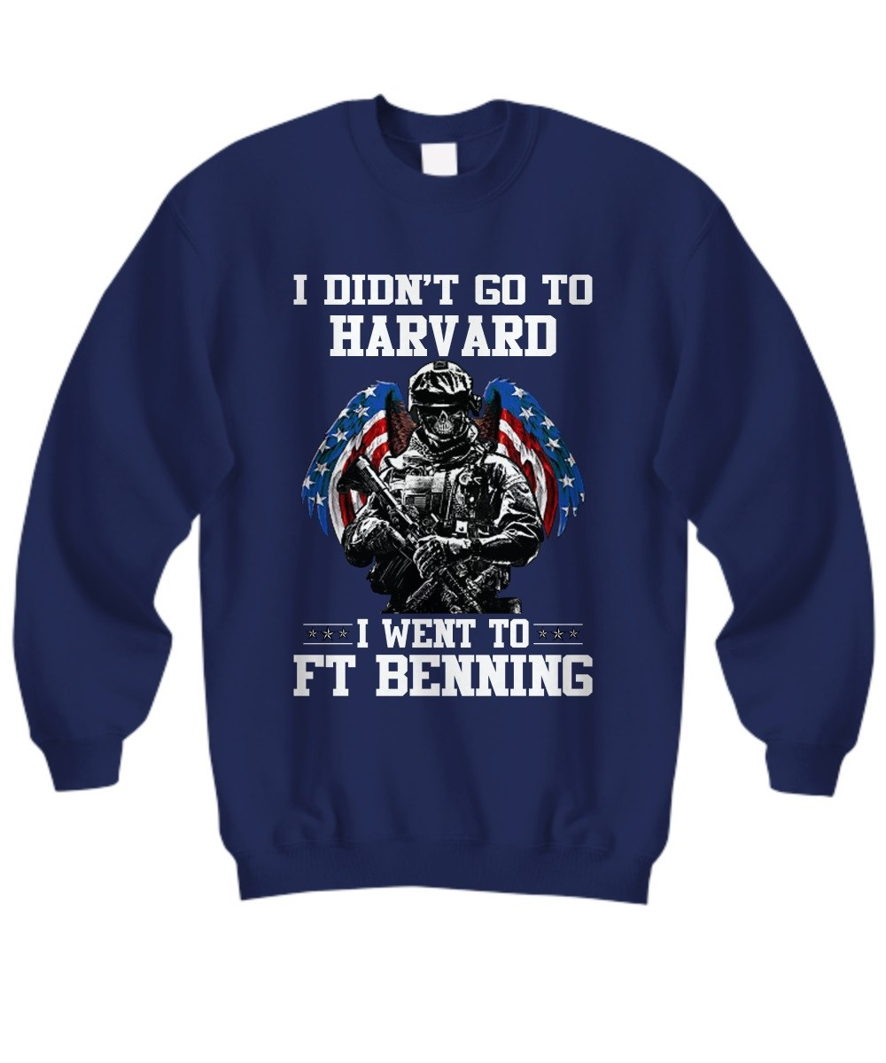 I didn't go to Harvard I went to FT benning sweatshirt