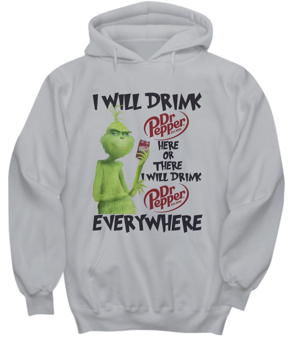 The grinch i will drink dr pepper here or there hoodie
