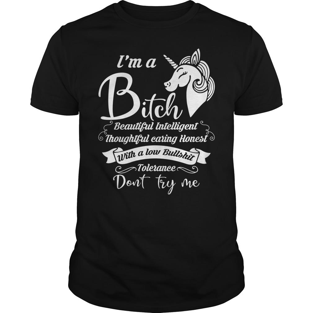 Unicorn I'm bitch beautiful intelligent thoughtful caring hones shirt