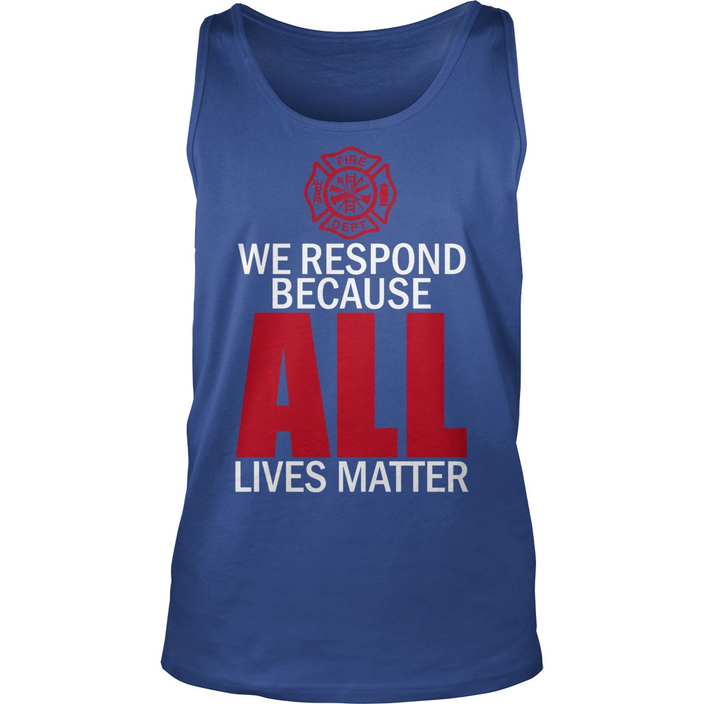 Firefighter-We-respond-because-all-lives-matter-tank-top