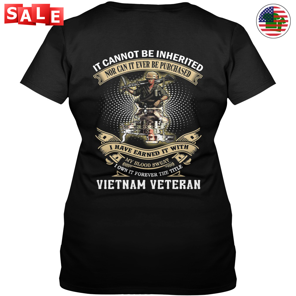 Vietnam Veteran It cannot be inherited nor can it ever be purchased shirt
